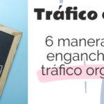 Cómo enganchar a tu tráfico orgánico en redes sociales