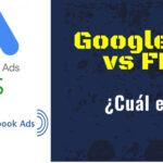 Anuncios de Facebook vs anuncios de Google: ¿Cuáles son mejores?