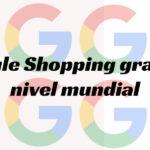 Google Shopping gratis a nivel mundial