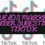 Por qué los marketeros no deben subestimar a TikTok