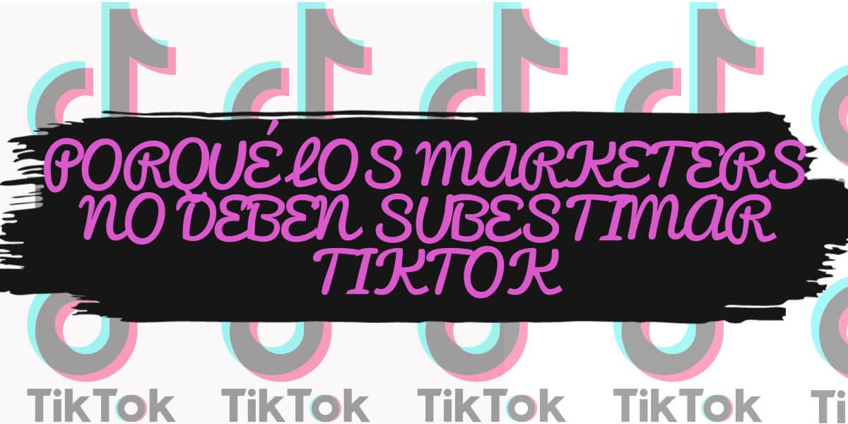 No subestimen a TikTok marketeros